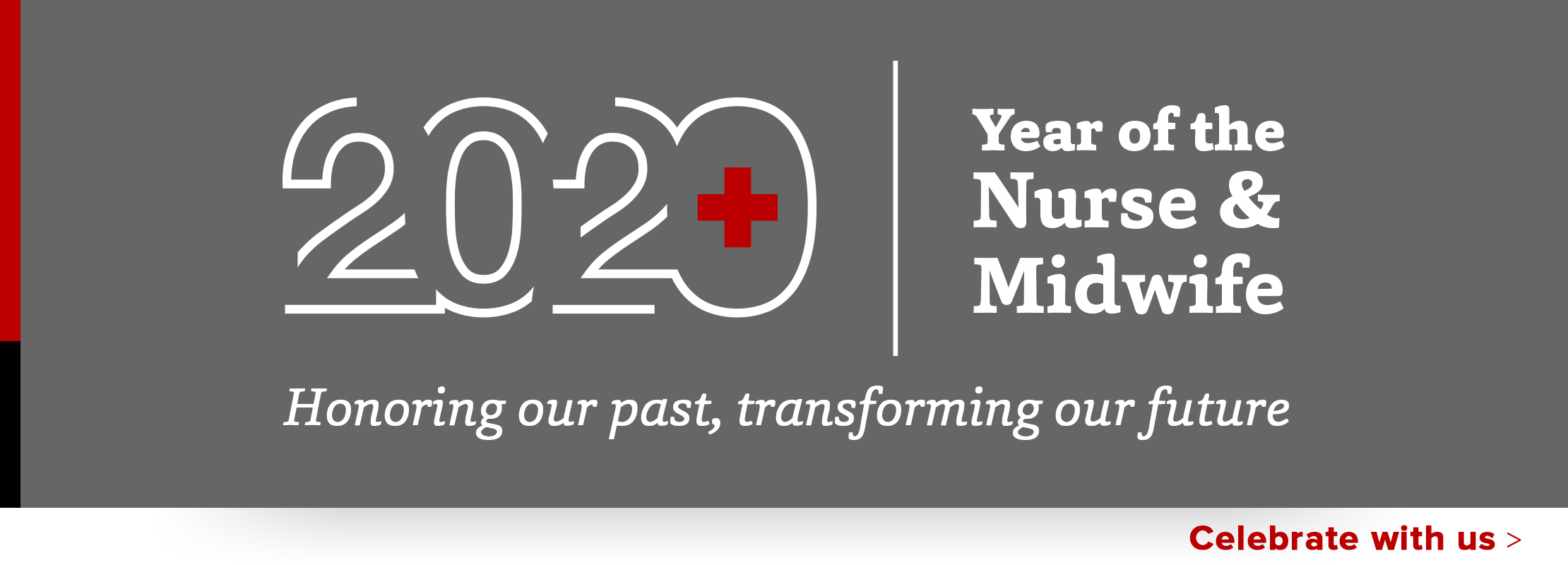 2020 Year of the Nurse and Midwife | Honoring our past, transforming our future | Celebrate with us
