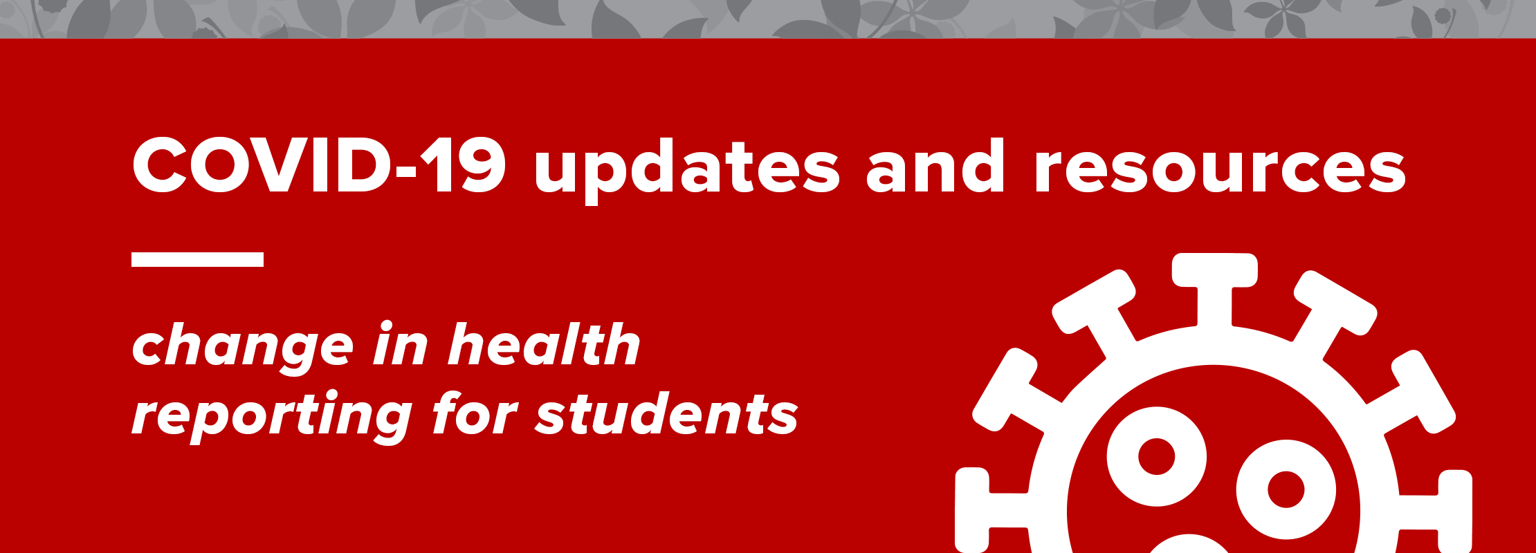 COVID-19 updates and resources: change in health reporting for students