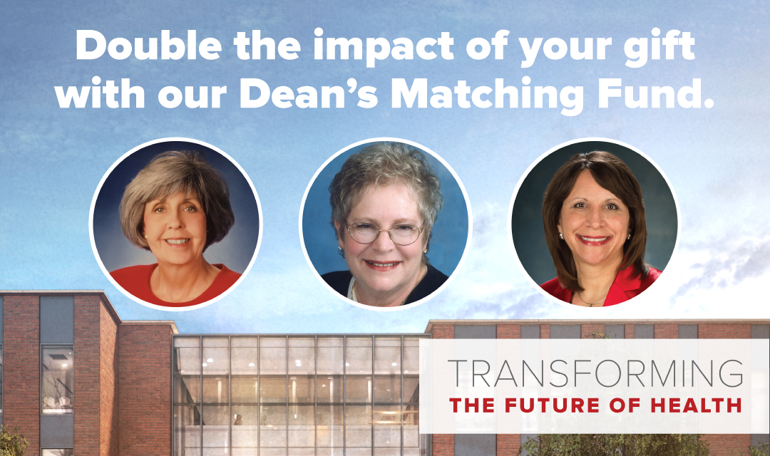 Double the impact of your gift with our Dean's Matching Fund | Transforming the Future of Health